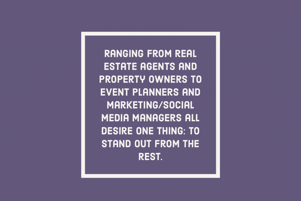 "White text on a violet background reads ""Ranging from real estate agents and property owners to event planners and marketing/social media managers, all desire one thing: to stand out from the rest."""